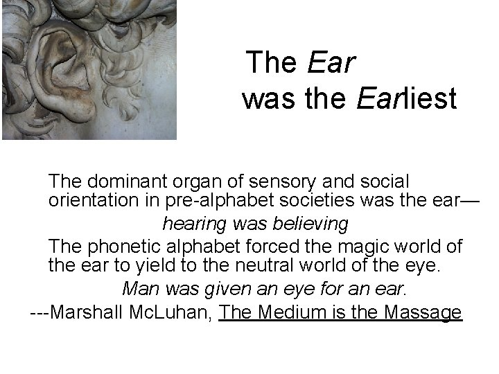 The Ear was the Earliest The dominant organ of sensory and social orientation in
