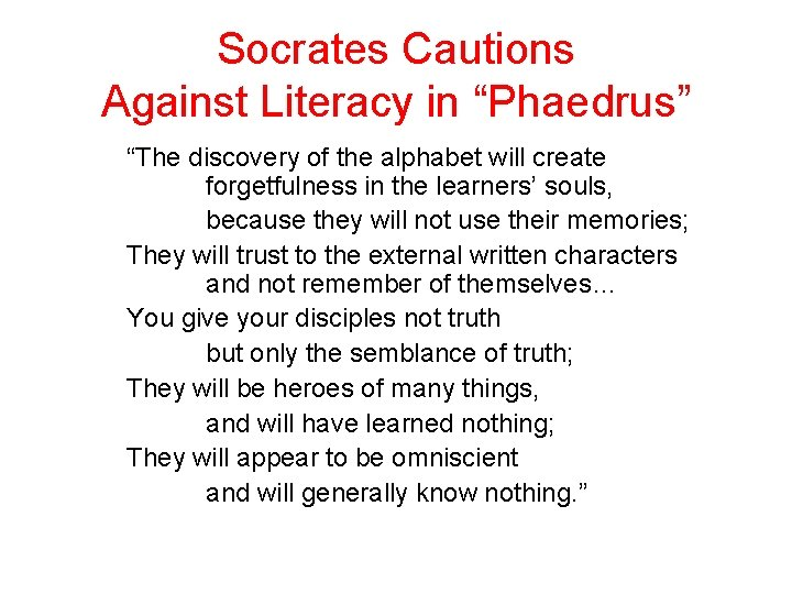 """Socrates Cautions Against Literacy in """"Phaedrus"""" """"The discovery of the alphabet will create forgetfulness"""