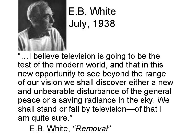 """E. B. White July, 1938 """"…I believe television is going to be the test"""
