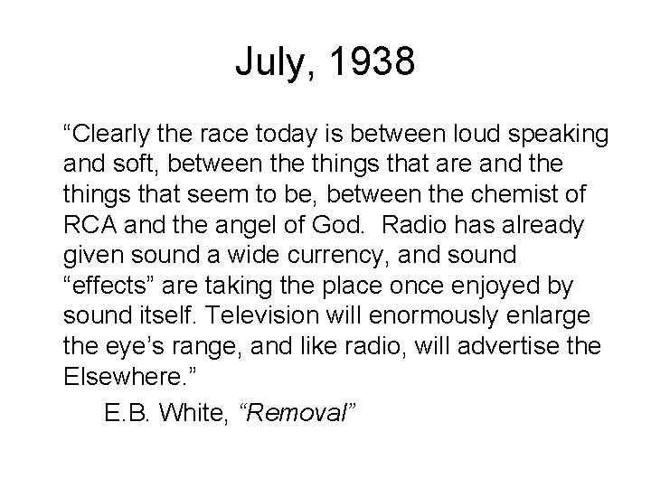 """July, 1938 """"Clearly the race today is between loud speaking and soft, between the"""