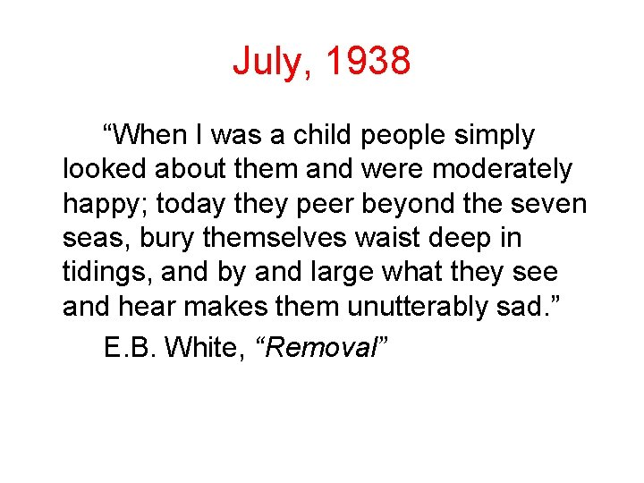 """July, 1938 """"When I was a child people simply looked about them and were"""