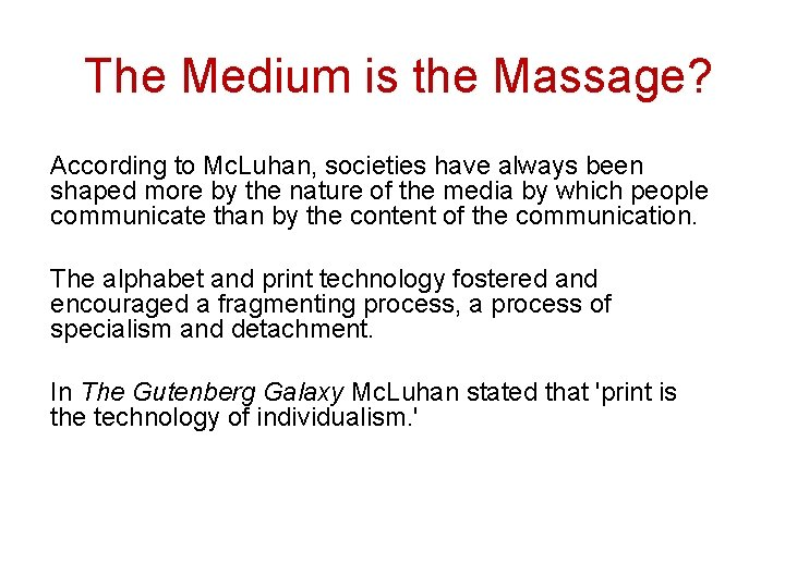The Medium is the Massage? According to Mc. Luhan, societies have always been shaped