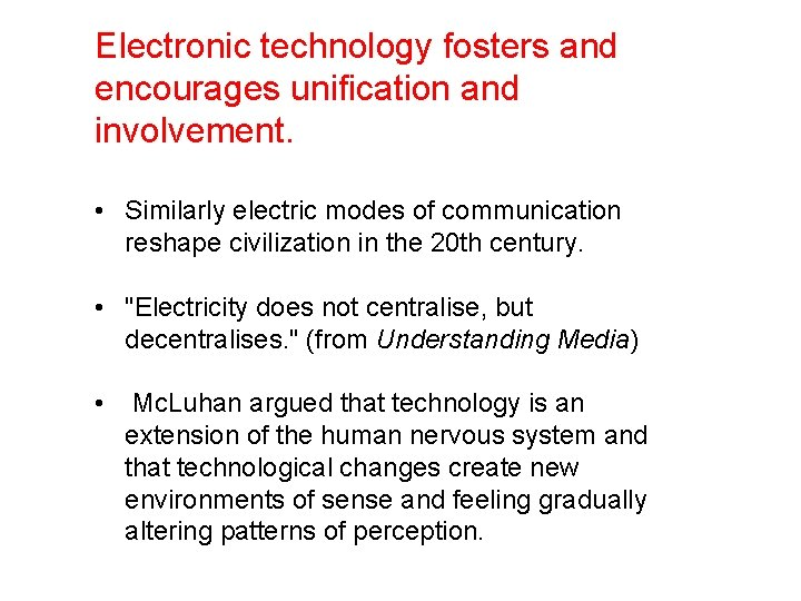 Electronic technology fosters and encourages unification and involvement. • Similarly electric modes of communication