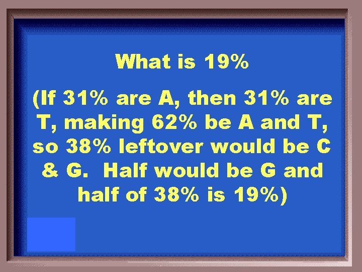 What is 19% (If 31% are A, then 31% are T, making 62% be