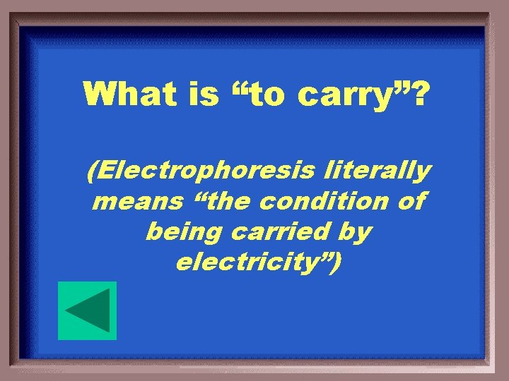"""What is """"to carry""""? (Electrophoresis literally means """"the condition of being carried by electricity"""")"""