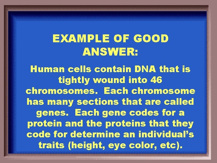 EXAMPLE OF GOOD ANSWER: Human cells contain DNA that is tightly wound into 46