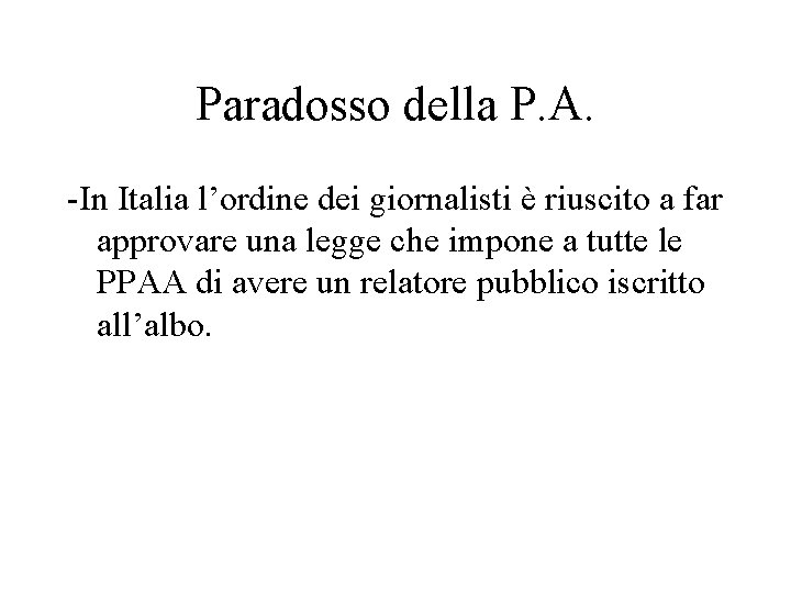 Paradosso della P. A. -In Italia l'ordine dei giornalisti è riuscito a far approvare