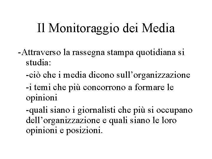 Il Monitoraggio dei Media -Attraverso la rassegna stampa quotidiana si studia: -ciò che i