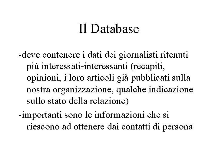 Il Database -deve contenere i dati dei giornalisti ritenuti più interessati-interessanti (recapiti, opinioni, i