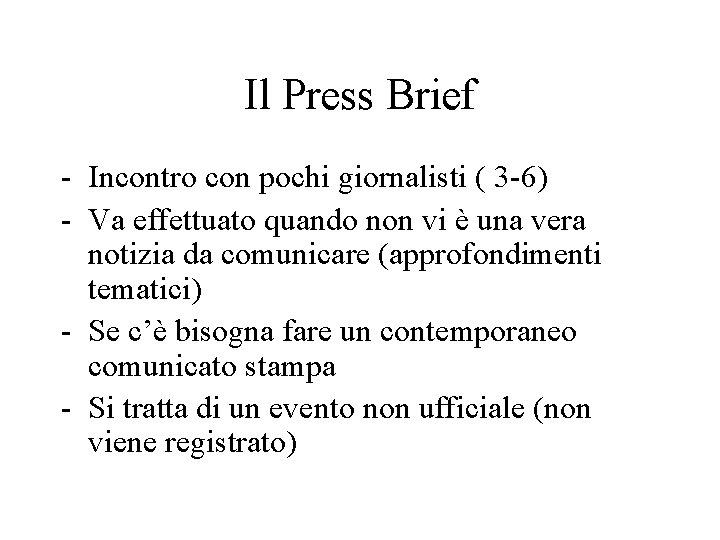 Il Press Brief - Incontro con pochi giornalisti ( 3 -6) - Va effettuato