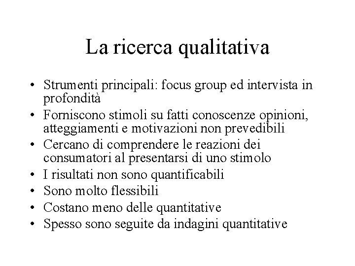 La ricerca qualitativa • Strumenti principali: focus group ed intervista in profondità • Forniscono