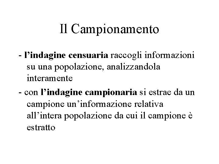 Il Campionamento - l'indagine censuaria raccogli informazioni su una popolazione, analizzandola interamente - con
