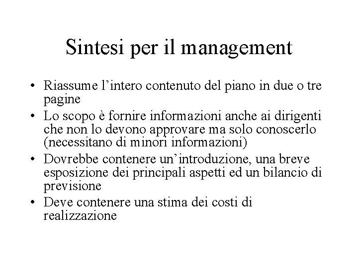 Sintesi per il management • Riassume l'intero contenuto del piano in due o tre