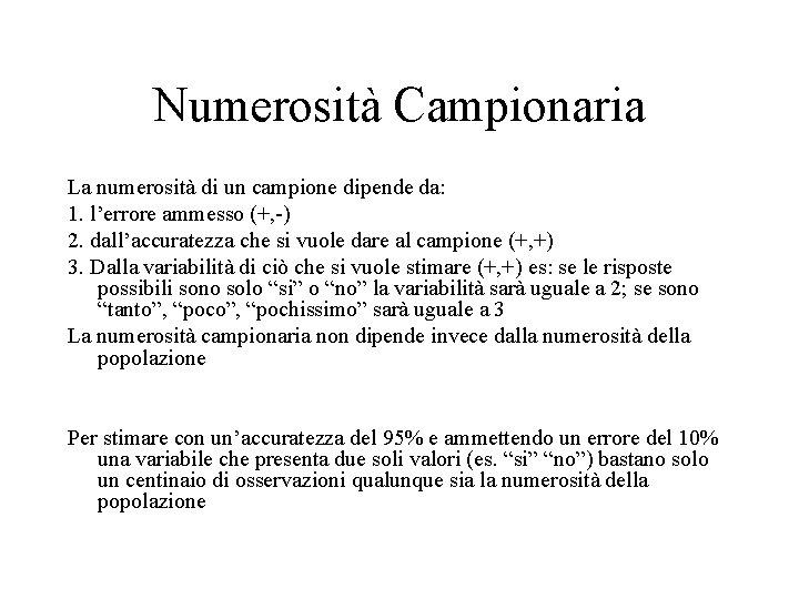 Numerosità Campionaria La numerosità di un campione dipende da: 1. l'errore ammesso (+, -)