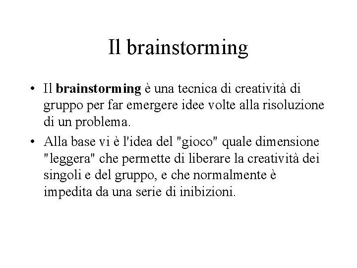 Il brainstorming • Il brainstorming è una tecnica di creatività di gruppo per far