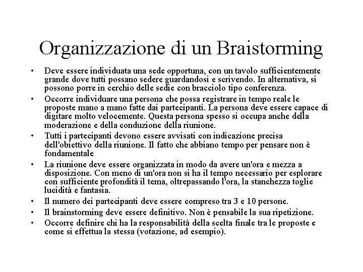 Organizzazione di un Braistorming • • Deve essere individuata una sede opportuna, con un