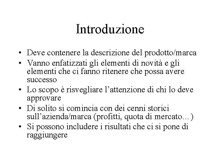 Introduzione • Deve contenere la descrizione del prodotto/marca • Vanno enfatizzati gli elementi di