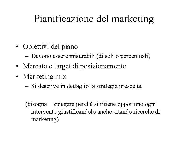 Pianificazione del marketing • Obiettivi del piano – Devono essere misurabili (di solito percentuali)