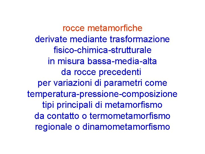 rocce metamorfiche derivate mediante trasformazione fisico-chimica-strutturale in misura bassa-media-alta da rocce precedenti per variazioni