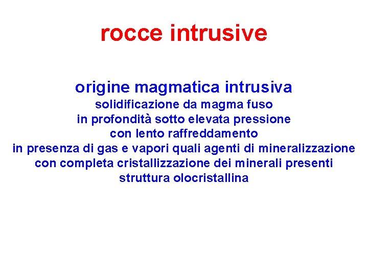 rocce intrusive origine magmatica intrusiva solidificazione da magma fuso in profondità sotto elevata pressione