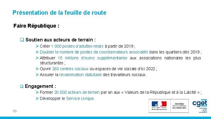 Présentation de la feuille de route Faire République : q Soutien aux acteurs de