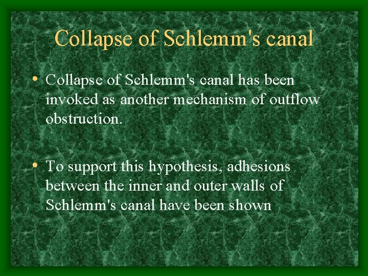 Collapse of Schlemm's canal • Collapse of Schlemm's canal has been invoked as another
