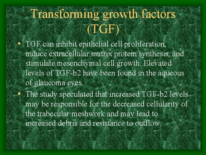 Transforming growth factors (TGF) • TGF can inhibit epithelial cell proliferation, induce extracellular matrix