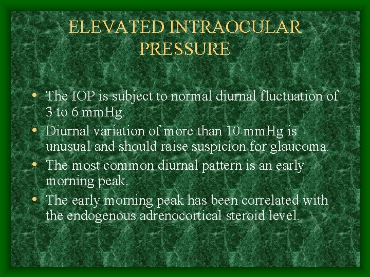 ELEVATED INTRAOCULAR PRESSURE • The IOP is subject to normal diurnal fluctuation of 3