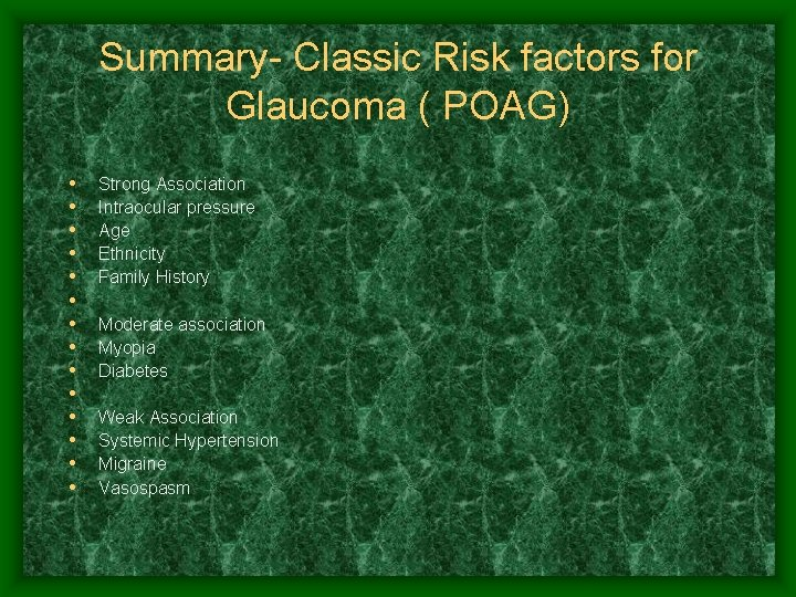 Summary- Classic Risk factors for Glaucoma ( POAG) • • • • Strong Association