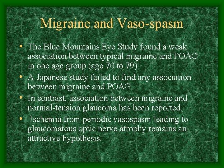 Migraine and Vaso-spasm • The Blue Mountains Eye Study found a weak association between