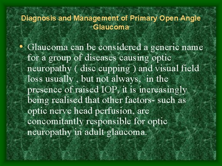 Diagnosis and Management of Primary Open Angle Glaucoma • Glaucoma can be considered a