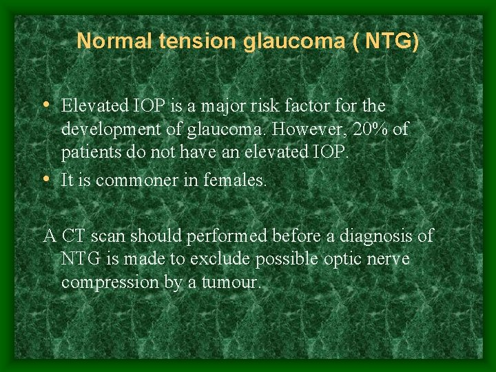 Normal tension glaucoma ( NTG) • Elevated IOP is a major risk factor for