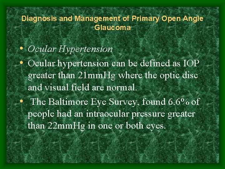 Diagnosis and Management of Primary Open Angle Glaucoma • Ocular Hypertension • Ocular hypertension