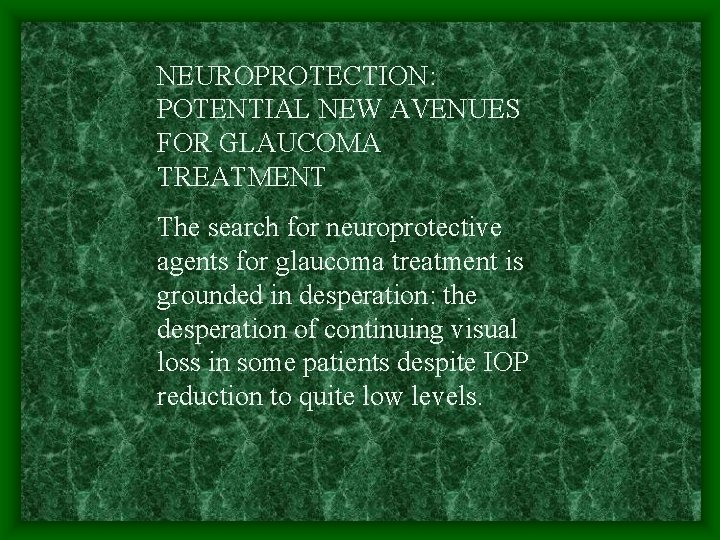NEUROPROTECTION: POTENTIAL NEW AVENUES FOR GLAUCOMA TREATMENT The search for neuroprotective agents for glaucoma