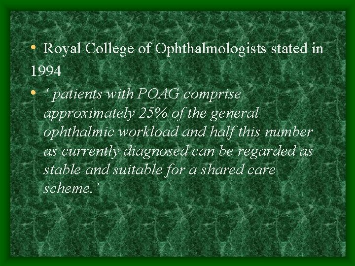 • Royal College of Ophthalmologists stated in 1994 • ' patients with POAG