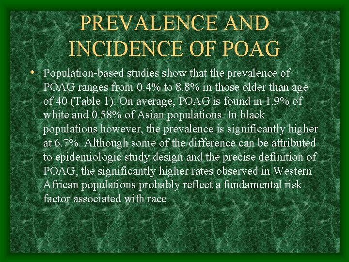 PREVALENCE AND INCIDENCE OF POAG • Population-based studies show that the prevalence of POAG