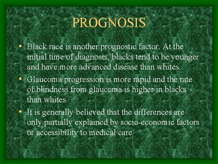 PROGNOSIS • Black race is another prognostic factor. At the initial time of diagnosis,