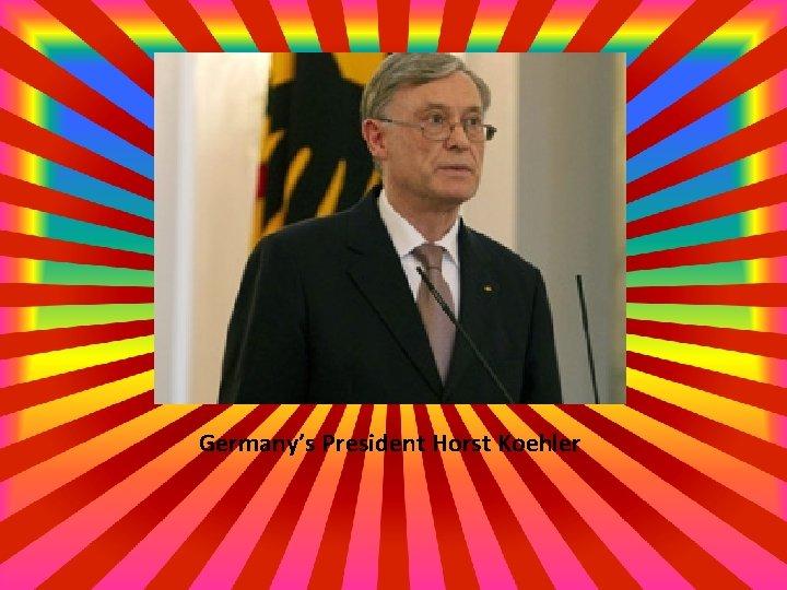 Germany's President Horst Koehler