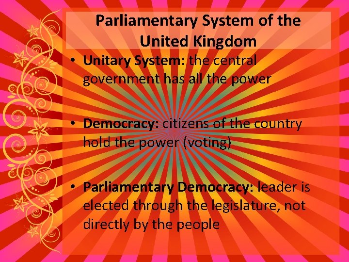 Parliamentary System of the United Kingdom • Unitary System: the central government has all