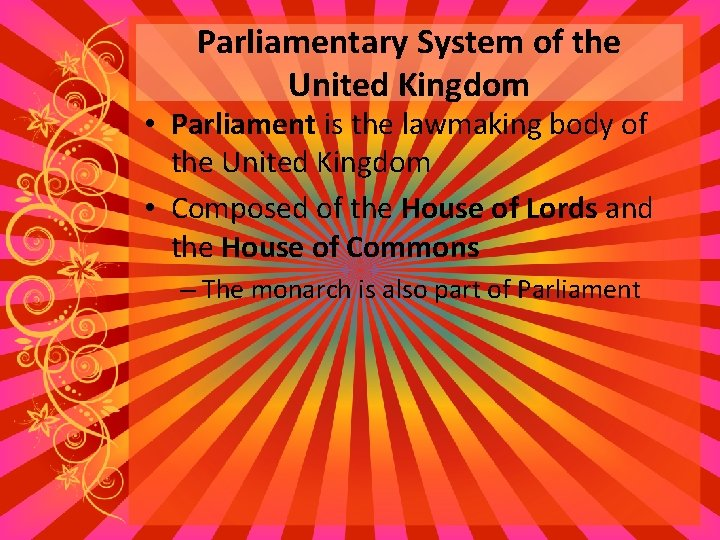 Parliamentary System of the United Kingdom • Parliament is the lawmaking body of the