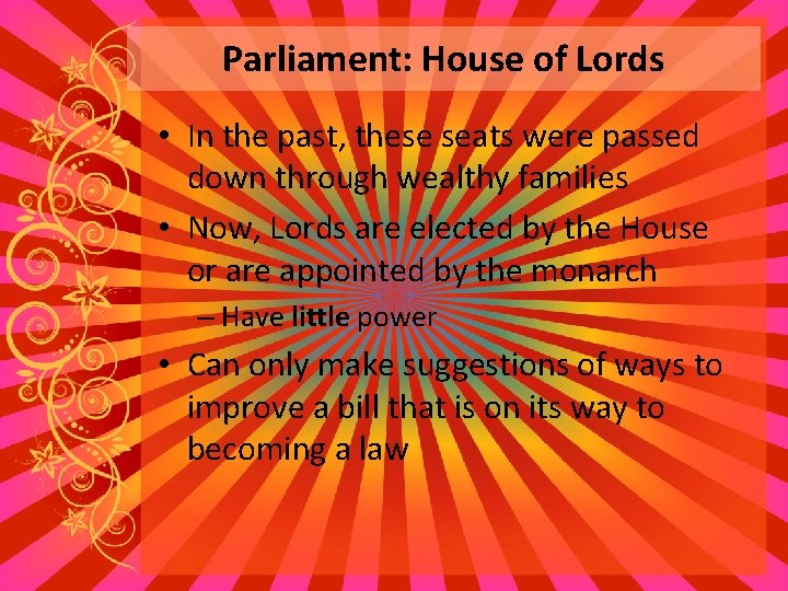 Parliament: House of Lords • In the past, these seats were passed down through