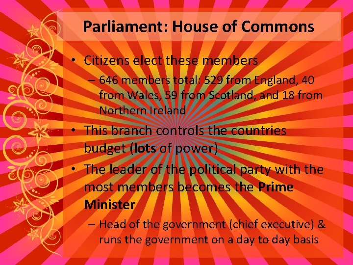 Parliament: House of Commons • Citizens elect these members – 646 members total: 529