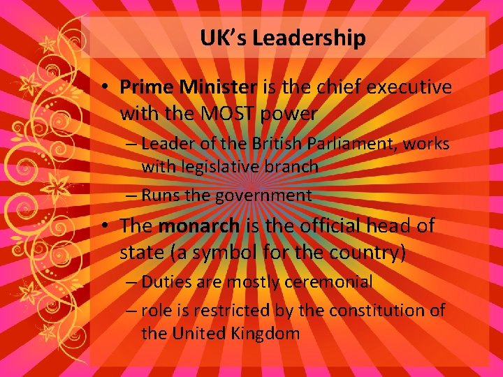 UK's Leadership • Prime Minister is the chief executive with the MOST power –