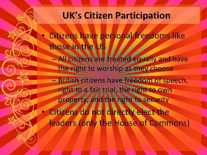 UK's Citizen Participation • Citizens have personal freedoms like those in the US –