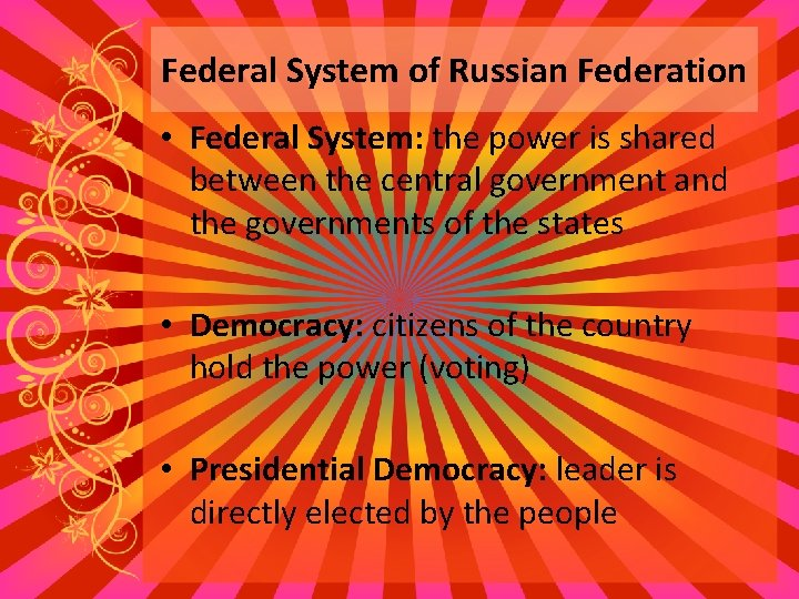 Federal System of Russian Federation • Federal System: the power is shared between the