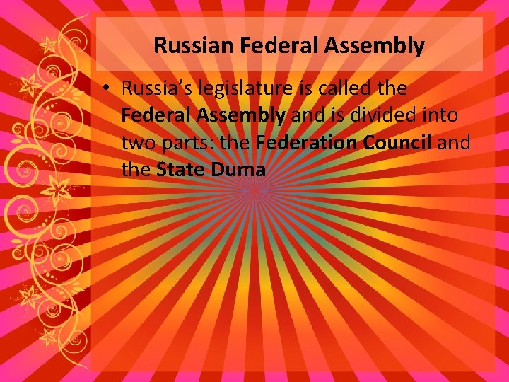 Russian Federal Assembly • Russia's legislature is called the Federal Assembly and is divided