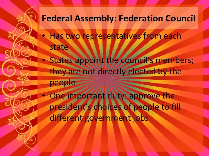 Federal Assembly: Federation Council • Has two representatives from each state • States appoint
