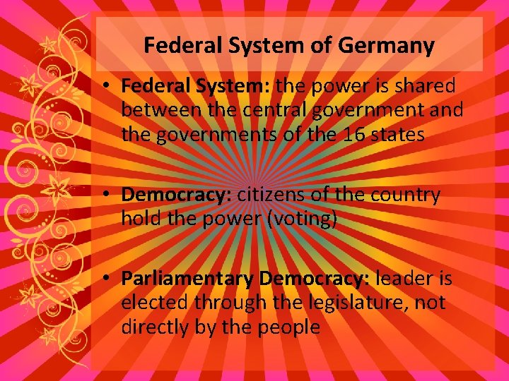 Federal System of Germany • Federal System: the power is shared between the central
