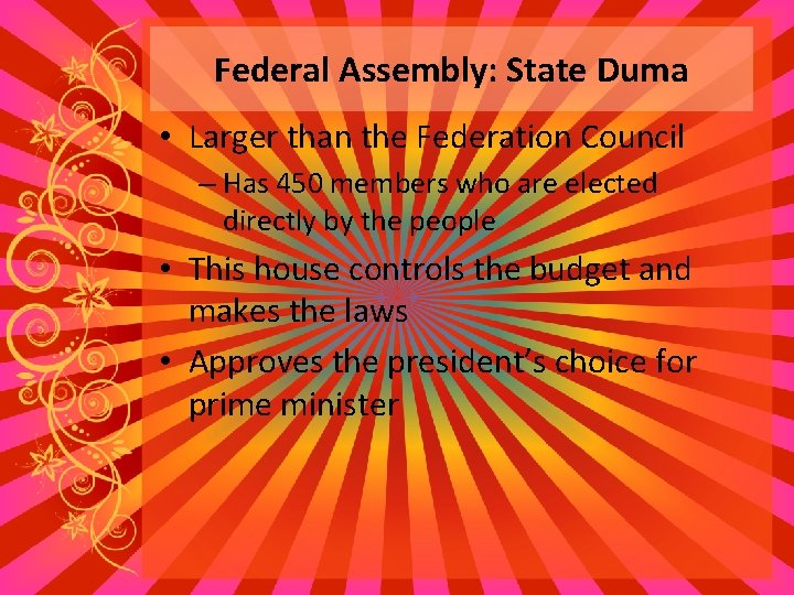 Federal Assembly: State Duma • Larger than the Federation Council – Has 450 members