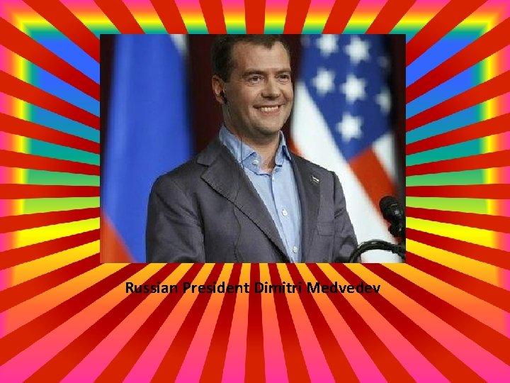 Russian President Dimitri Medvedev